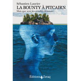 La Bounty à Pitcairn. Mais que sont les révoltés devenus ?   (S. Laurier)